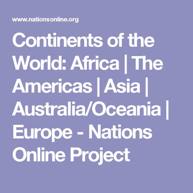 Continents of the World: Africa | The Americas | Asia | Australia/Oceania | Europe - Nations Online Project