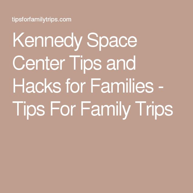 Kennedy Space Center Tips and Hacks for Families - Tips For Family Trips