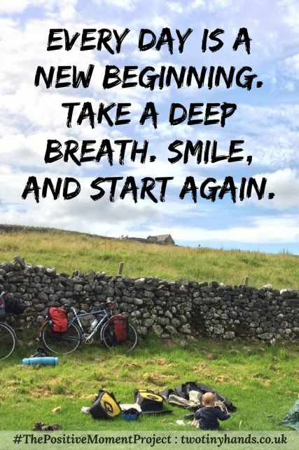 every day is a new beginning. Take a deep breath. Smile, and Start Again