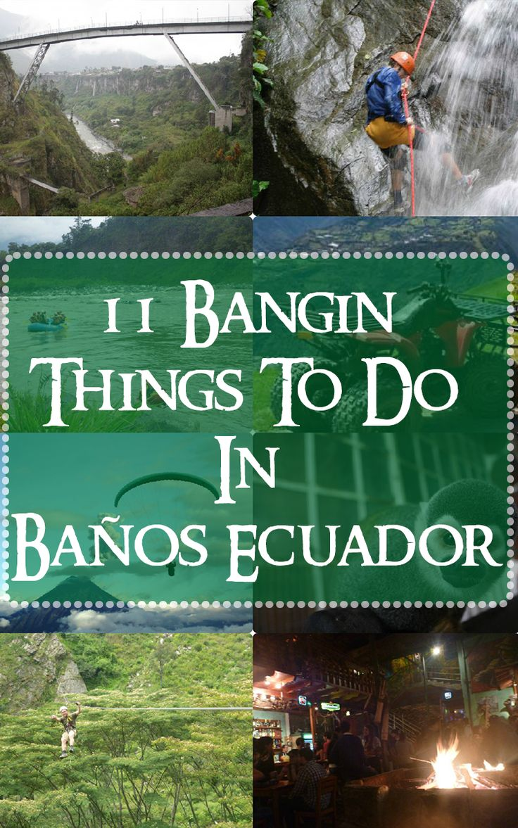 Bangin:An adjective used to describe something that is impressive, enjoyable, or just basically good. Baños is a small town in the Andean highlands of Ecuador, It is primarily famous for it's thermal hot springs, jungle tours and the many outdoor s...