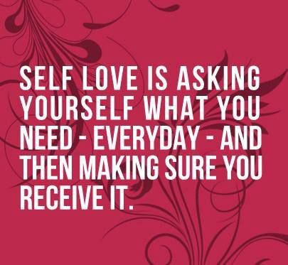 Self Love is asking yourself what you need everyday and making sure you receive it.
