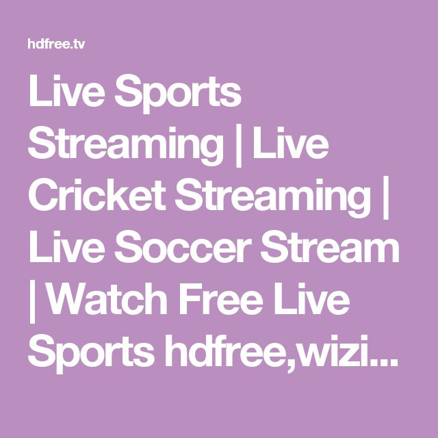 Live Sports Streaming | Live Cricket Streaming | Live Soccer Stream | Watch Free Live Sports hdfree,wiziwig.tv,wiziwig.