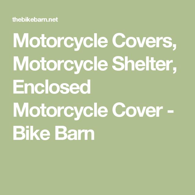 Motorcycle Covers, Motorcycle Shelter, Enclosed Motorcycle Cover - Bike Barn