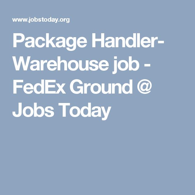 Package Handler- Warehouse job - FedEx Ground @ Jobs Today - fedex jobs