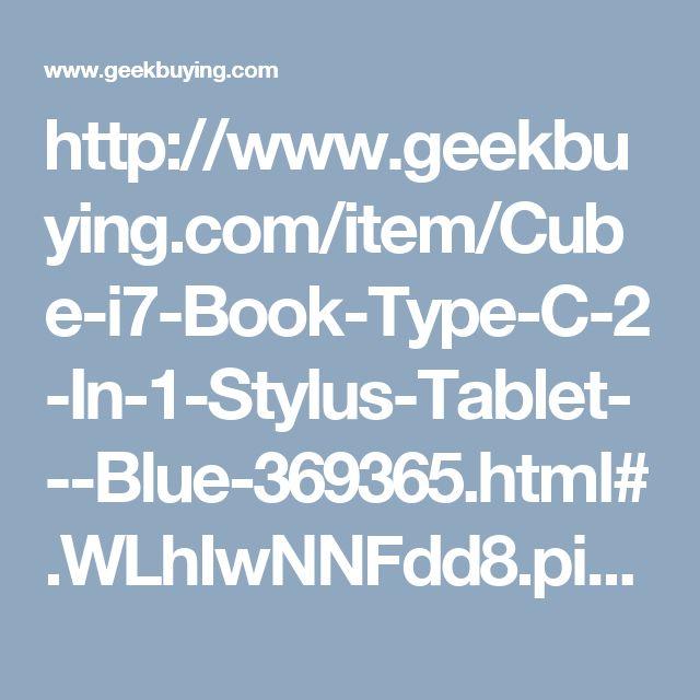 http://www.geekbuying.com/item/Cube-i7-Book-Type-C-2-In-1-Stylus-Tablet---Blue-369365.html#.WLhIwNNFdd8.pinterest_share