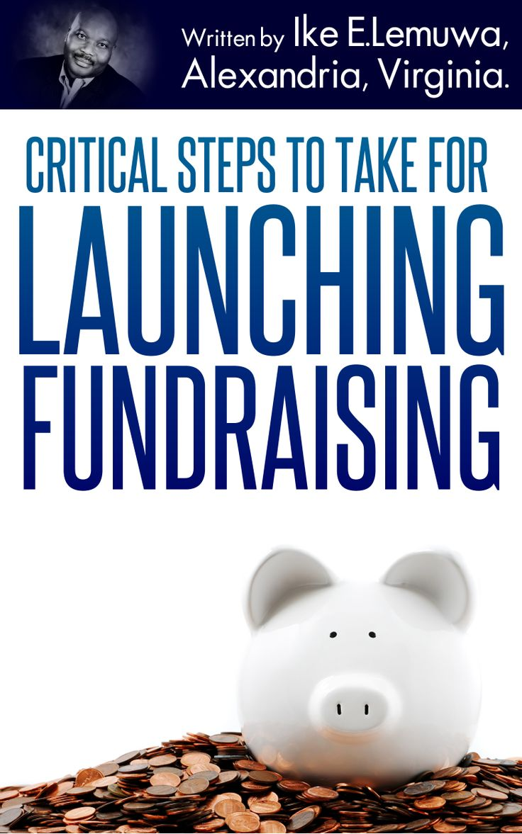 Critical Steps To Take For Launching Fundraising - Ike E Lemuwa (Author/Angel Investor/Crowdfundraising Expert)