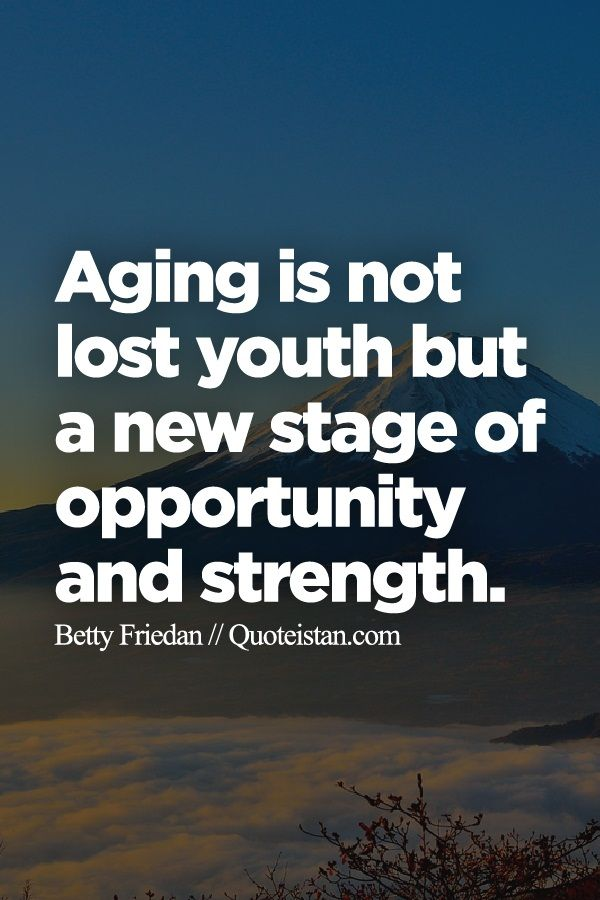 #Aging is not lost youth but a new stage of #opportunity ...