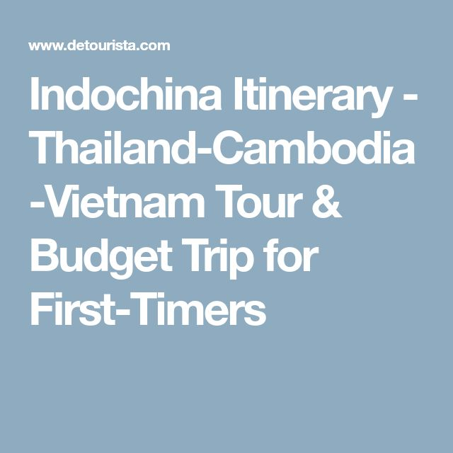 Indochina Itinerary - Thailand-Cambodia-Vietnam Tour & Budget Trip for First-Timers