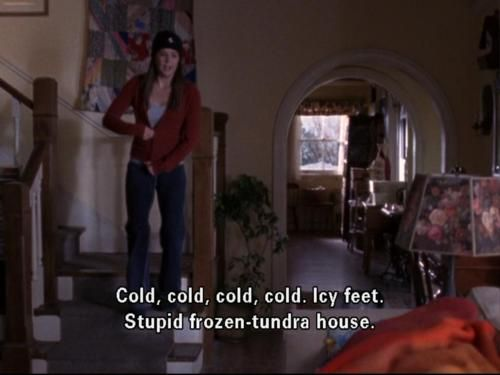 Sounds like my usual rant about winter... Gilmore Girls.