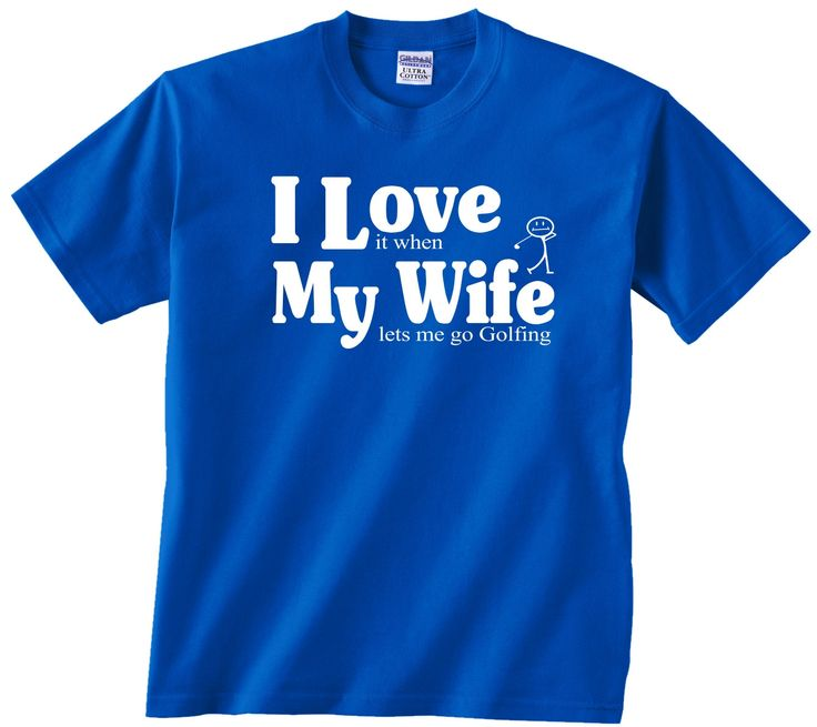 Exceptional Great Gifts For My Wife Part - 7: I Love My Wife, When She Lets Me Go Golfing. Great Gift For The