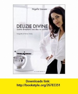 Delizie divine (come diventare una dea in cucina) (9788875500665) Nigella Lawson , ISBN-10: 8875500665  , ISBN-13: 978-8875500665 ,  , tutorials , pdf , ebook , torrent , downloads , rapidshare , filesonic , hotfile , megaupload , fileserve