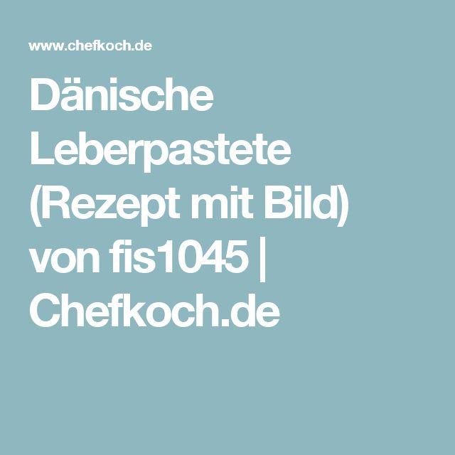 Dänische Leberpastete (Rezept mit Bild) von fis1045 | Chefkoch.de