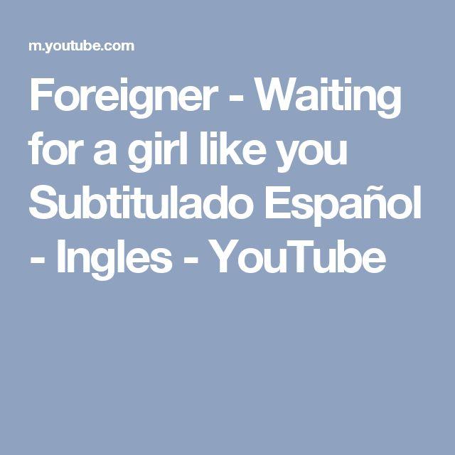 Foreigner -  Waiting for a girl like you Subtitulado Español - Ingles - YouTube