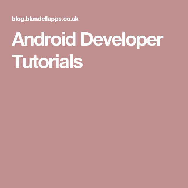 Android Developer Tutorials