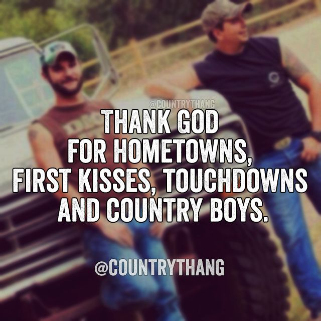 Thank God for hometowns, first kisses, touchdowns and country boys. #countrylife…