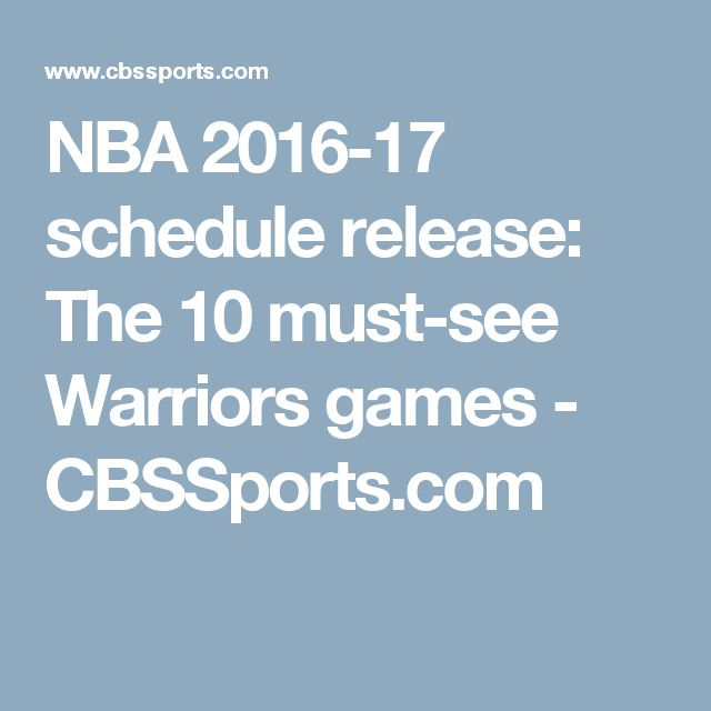 NBA 2016-17 schedule release: The 10 must-see Warriors games - CBSSports.com