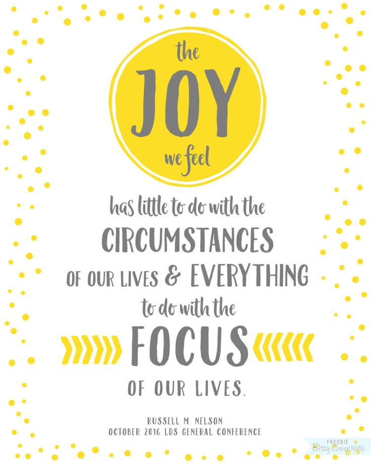 The joy we feel has little to do with the circumstances of our lives and everything to do with the focus of our lives. #ldsconf #GeneralConference #lds #mormon Free Printable from BitsyCreations