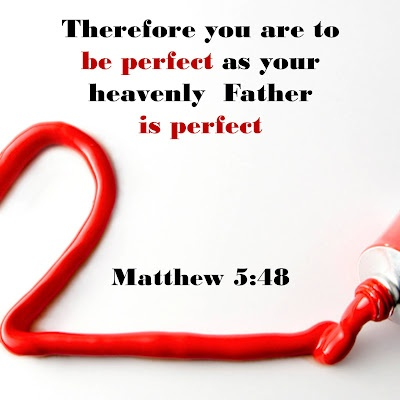 Matthew 5:48  Be perfect...