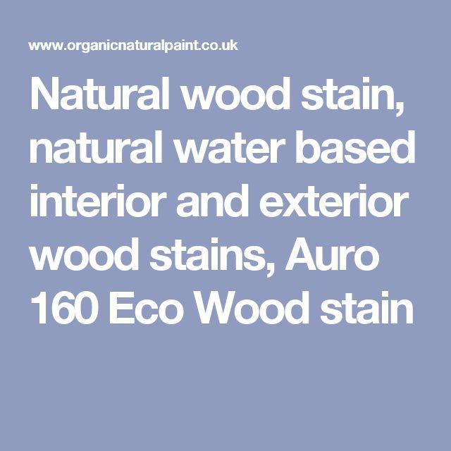 Natural wood stain, natural water based interior and exterior wood stains, Auro 160 Eco Wood stain