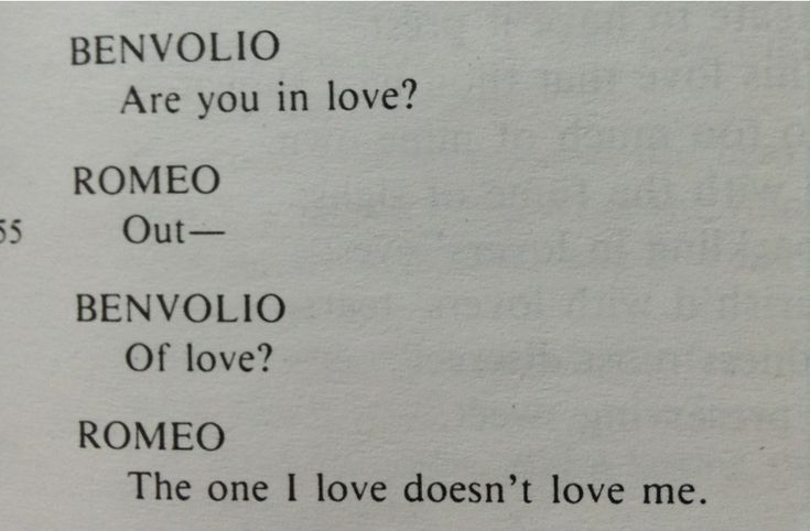 Romeo and Juliet quote: The one I love doesn't love me.