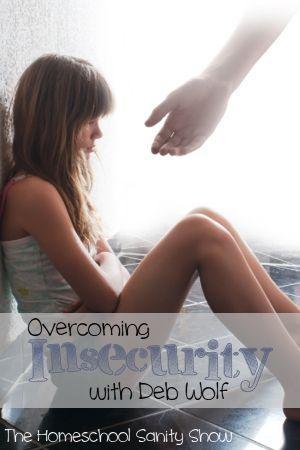 podcast on how to overcome insecurity with Melanie Wilson and Deb Wolf. Also talks about insecurity issues homeschooling moms face.