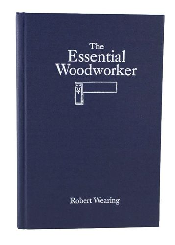 The Essential Woodworker By Robert Wearing | Woodworking Hand Tools Explained