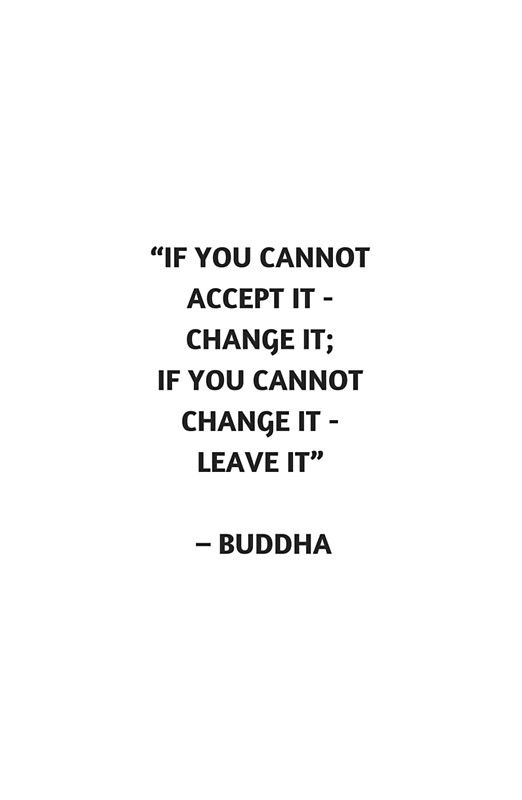 IF YOU CANNOT ACCEPT IT - CHANGE IT  #buddha #buddhist #redbubble #buddhism #inspirationalquotes #inspiration #yoga