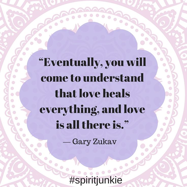 Eventually, you will come to understand that love heals everything, and love is all there is. -Gary Zukav #spiritjunkie