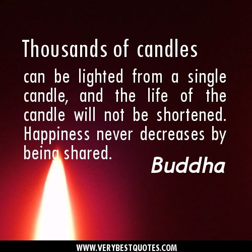 Thousands of candles can be lighted from a single candle, and the life of the candle will not be shortened. Description from pinterest.com. I searched for this on bing.com/images