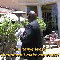21 Times You And Kanye West Had Absolutely Nothing In Common