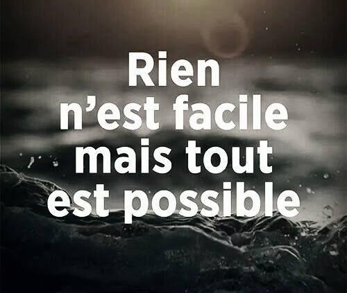 """""""Rien n'est facile mais tout est possible."""""""