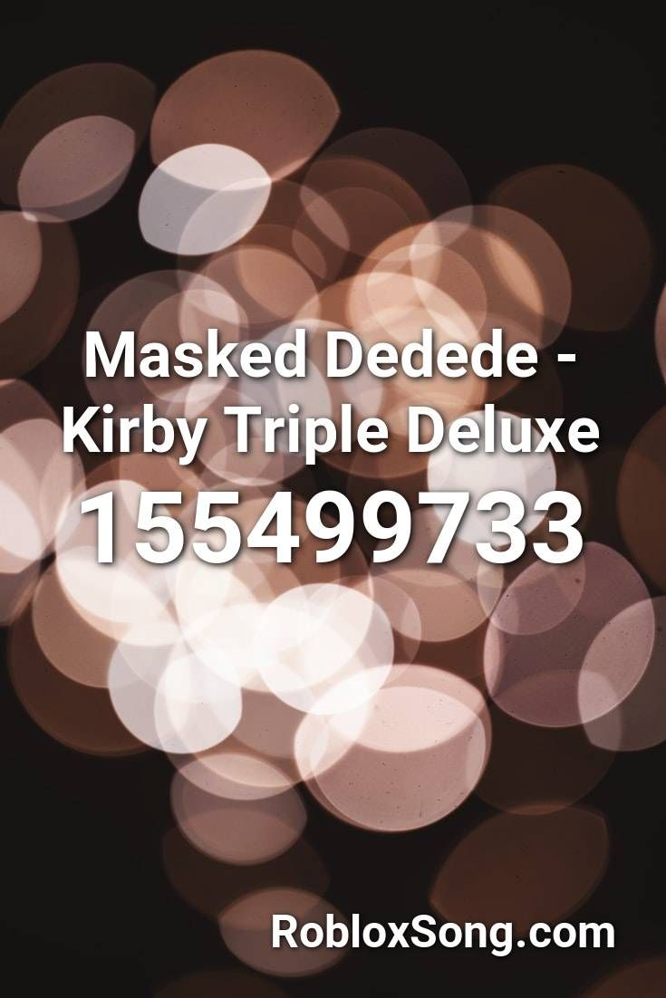 Masked Dedede Kirby Triple Deluxe Roblox Id Roblox Music Codes