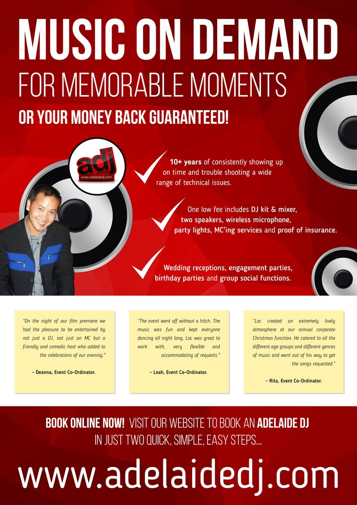 MUSIC ON DEMAND FOR MEMORABLE MOMENTS OR YOUR MONEY BACK GUARANTEED!  * 10+ years of consistently showing up on time and trouble shooting a wide range of technical issues.  Click here to learn more... http://www.adelaidedj.com/