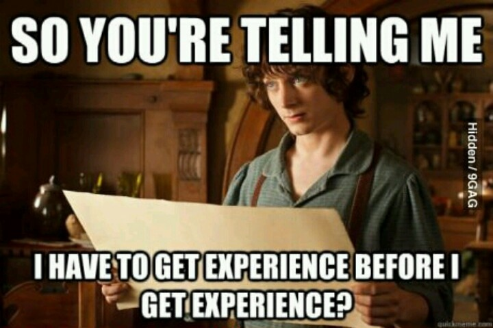 How many times have you heard this before? #MakesNoSense #ExperienceBeforeExperience? #JobSearch #Meme