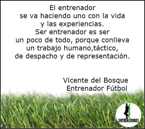 Frase Vicente del Bosque Entrenador de Fùtbol www.educaentrenadores.com