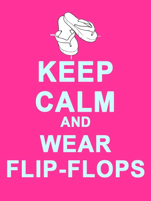 Keep Calm And Wear Flip Flops. Keep Calm QuotesSweet SayingsSummer ...