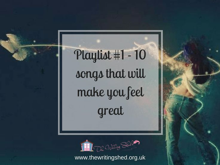 Playlist ~ 10 songs that will make you feel great ~ What if all we want is to let our hair down, and dance till we can't feel our feet anymore, and sing out loud, like no one is watching? Check our playlist! #playlist #tplaylistthursday #thewritingshed