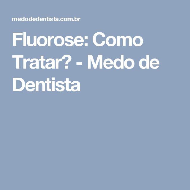 Fluorose: Como Tratar? - Medo de Dentista
