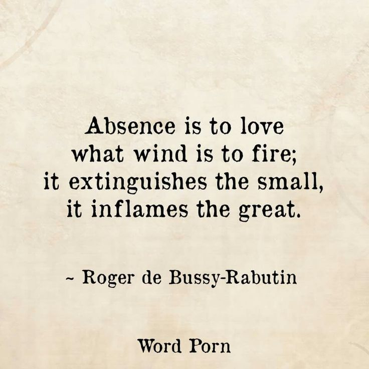 Absence is to love what wind is to fire