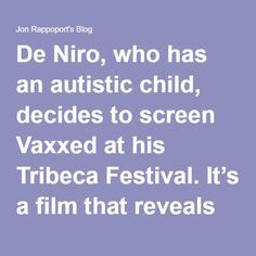 De Niro, who has an autistic child, decides to screen Vaxxed at his Tribeca Festival. It's a film that reveals lies and crimes, and shows there is a causative connection between vaccines and autism.