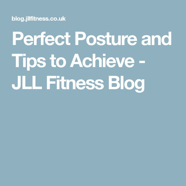 Perfect Posture and Tips to Achieve - JLL Fitness Blog