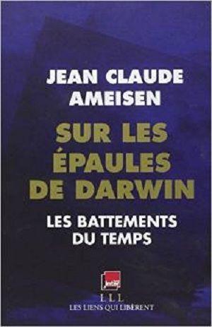 Ameisen, Jean Claude - Sur les épaules de Darwin - Tome 1 - Les battements du temps