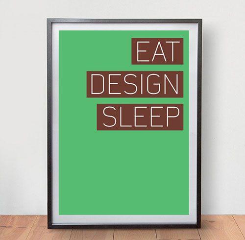 En af vores stilfulde typografi plakater - Eat, Design, Sleep #poster #plakat #typografi #inspiration