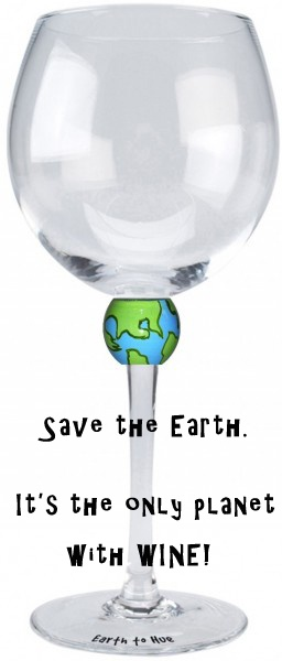 Save the Earth.  It's the only planet with WINE!