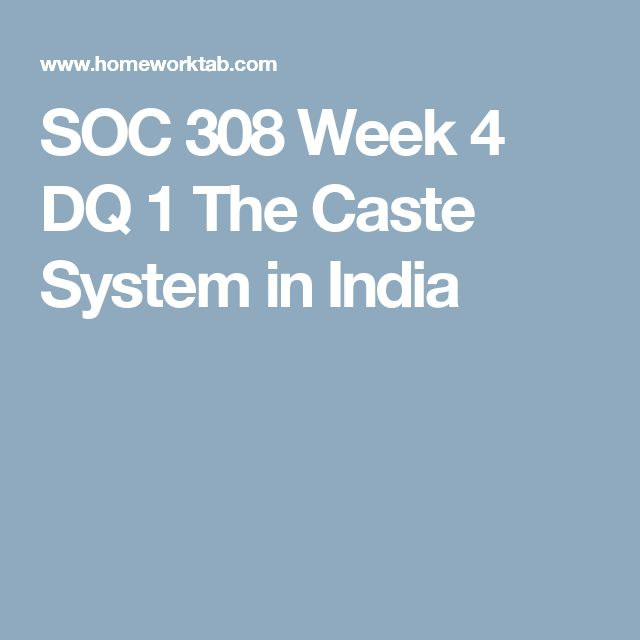 SOC 308 Week 4 DQ 1 The Caste System in India