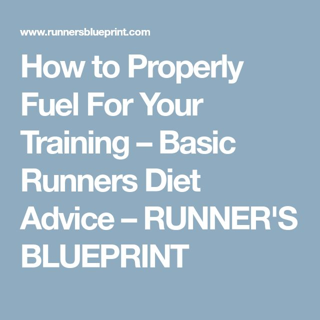 How to Properly Fuel For Your Training – Basic Runners Diet Advice – RUNNER'S BLUEPRINT
