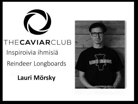 The Caviar Club - Lauri Mörsky, Reindeer Longboards