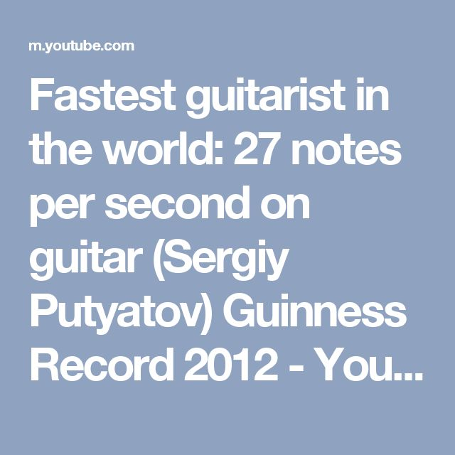 Fastest guitarist in the world: 27 notes per second on guitar (Sergiy Putyatov) Guinness Record 2012 - YouTube