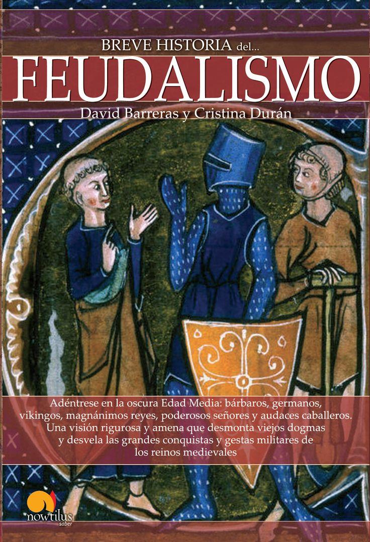 Breve historia del feudalismo / David Barreras y Cristina Durán http://fama.us.es/record=b2557020~S5*spi