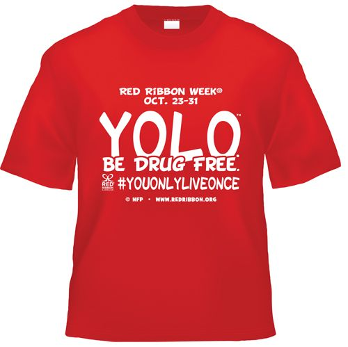 YOLO. Be Drug Free.™ T-Shirts are Great for Red Ribbon Week    Hand out…